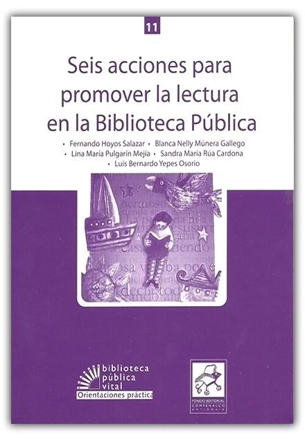 Seis acciones para promover la lectura en la Biblioteca Pública–Fondo Editorial Comfenalco Antioquia  http://www.librosyeditores.com/tiendalemoine/bibliotecologia/396-seis-acciones-para-promover-la-lectura-en-la-biblioteca-publica.html    Editores y distribuidores.