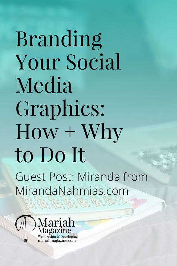 Branding Your Social Media Graphics: How + Why to Do it << Mariah Magazine // Miranda Nahmias >> socialmedia // branding