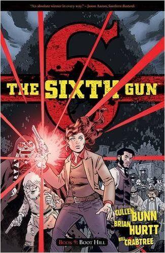 The Sixth Gun Volume 9: Boot Hill: Cullen Bunn, Brian Hurtt, Bill Crabtree: 9781620102992: Amazon.com: Books