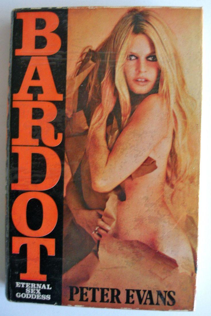 Bardot: Eternal Sex Goddess by Peter Evans, 1972