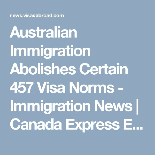 Australian Immigration Abolishes Certain 457 Visa Norms - Immigration News | Canada Express Entry, Australia Permanent Residency Visa, New Zealand Skilled Worker Visa.