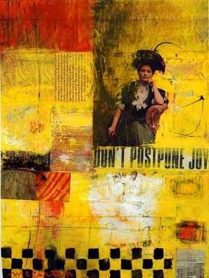 Don't Postpone Joy by Joyce McCarten, Torpedo Factory Artist of the Year Exhibition, 2008