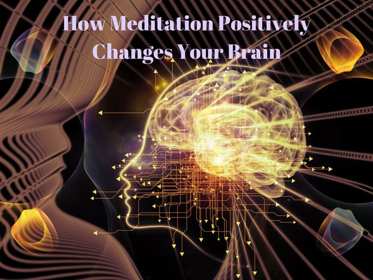 How Meditation Positively Changes Your Brain