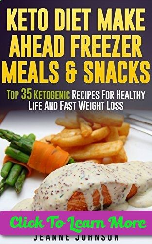 good ways to lose fat, lose chest fat, pills for weight loss - Ketogenic Diet: Keto Diet Make Ahead Freezer Meals & Snacks: Top 35 Ketogenic Recipes For Healthy Life And Fast Weight Loss (ketogenic diet, ketogenic diet for weight loss) (ketogenic diet boo