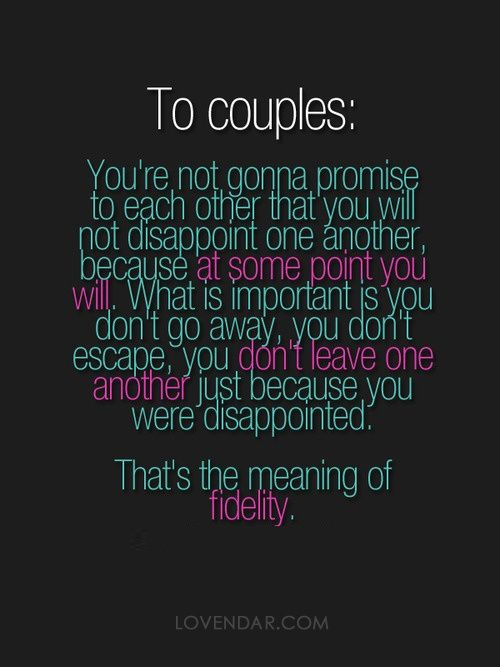 """""""You're not gonna promise to each other that you will not dissappoint one another, because at some point you will. What is important is you don't go away, you don't escape, you don't leave one another just because you were disappointed. That's the meaning of fidelity."""" + quotes about love"""