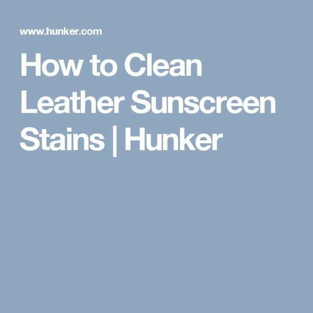 How to Clean Leather Sunscreen Stains | Hunker
