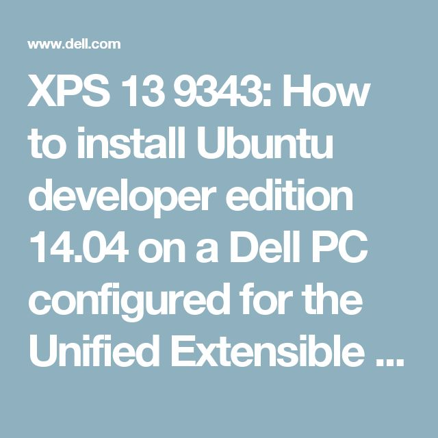 XPS 13 9343: How to install Ubuntu developer edition 14.04 on a Dell PC configured for the Unified Extensible Firmware Interface (UEFI) BIOS | Dell US