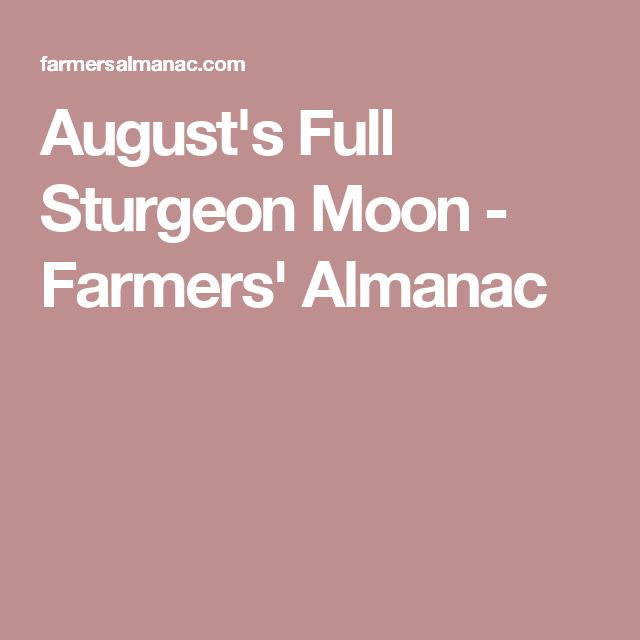 August's Full Sturgeon Moon - Farmers' Almanac