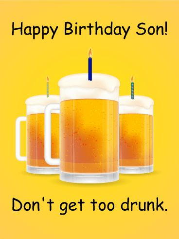 Don't Get Too Drunk - Happy Birthday Card for Son: If you have an adult son who is having a birthday soon, use this fun Happy Birthday card to send your celebratory wishes! The background is yellow and three tall mugs of beer are in the center, each with a candle stuck in the foam at the top. Send this comical birthday card for birthday wishes that will bring a smile and laughter!