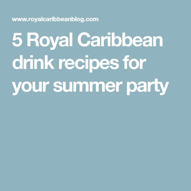 5 Royal Caribbean drink recipes for your summer party