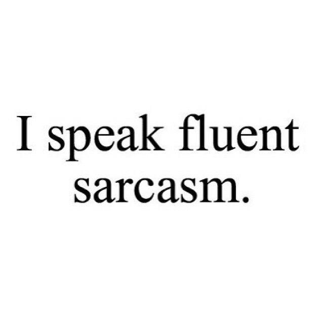 I Speak Fluent Sarcasm Sarcastic Funny Bio Quotes Speak Fluent