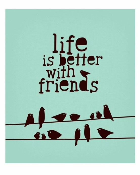Life is better with friends!!!