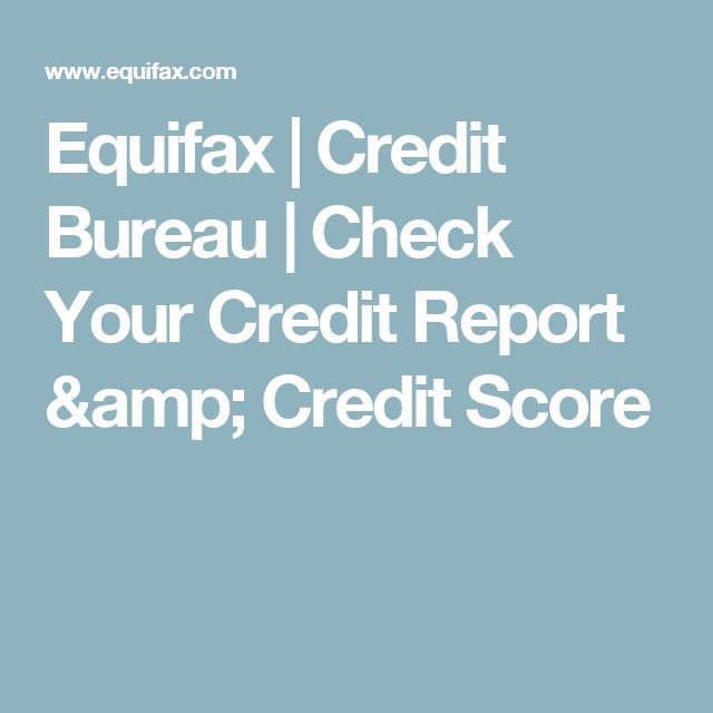 Equifax | Credit Bureau | Check Your Credit Report & Credit Score