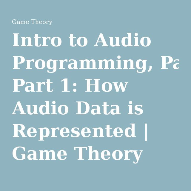 Intro to Audio Programming, Part 1: How Audio Data is Represented | Game Theory