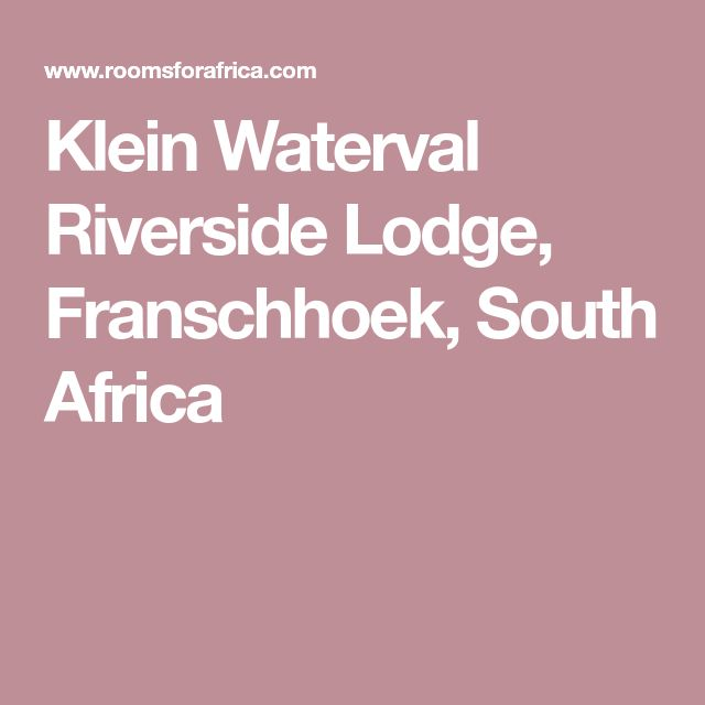 Klein Waterval Riverside Lodge, Franschhoek, South Africa