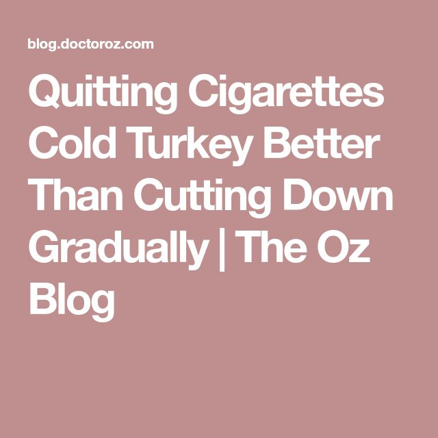Quitting Cigarettes Cold Turkey Better Than Cutting Down Gradually | The Oz Blog