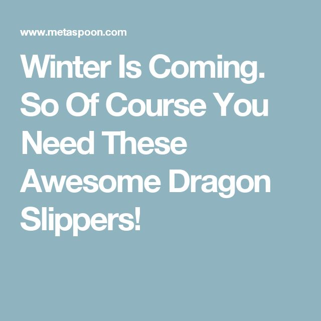 Winter Is Coming. So Of Course You Need These Awesome Dragon Slippers!