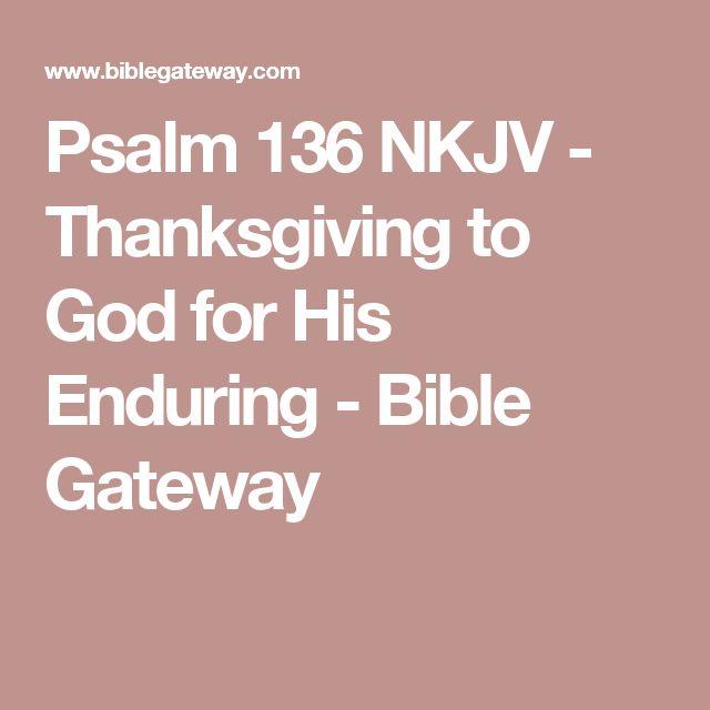 Psalm 136 NKJV - Thanksgiving to God for His Enduring - Bible Gateway