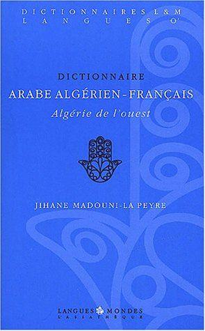 Dictionnaire arabe algérien-français: Algérie de l'ouest ... https://www.amazon.fr/dp/2911053923/ref=cm_sw_r_pi_dp_x_6kaeybJM5AVG9