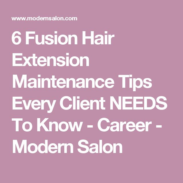 6 Fusion Hair Extension Maintenance Tips Every Client NEEDS To Know - Career - Modern Salon