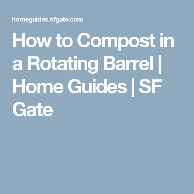 How to Compost in a Rotating Barrel | Home Guides | SF Gate