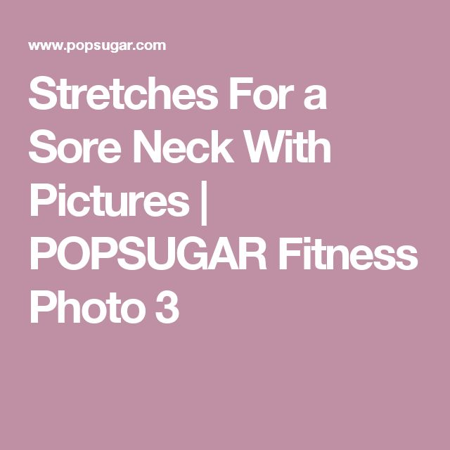 Stretches For a Sore Neck With Pictures | POPSUGAR Fitness Photo 3