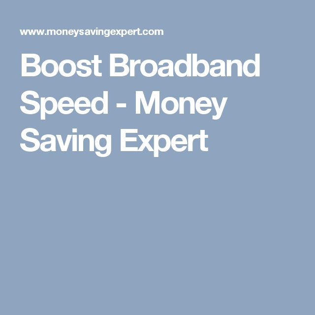 Boost Broadband Speed - Money Saving Expert