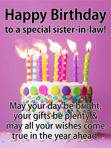 Bright & Festive Happy Birthday Card for Sister-in-Law: This bright and festive birthday card is a wonderful way to celebrate a special sister-in-law on her birthday! A colorful, candle-topped cake is waiting for her to make a wish, and it's joined by your own wishes for her, today and in the year ahead. What a sweet greeting to send when you want to make her smile and feel remembered.