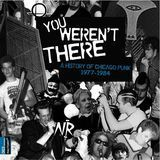 You Weren't There: A History of Chicago Punk 1977-84 [LP] - Vinyl