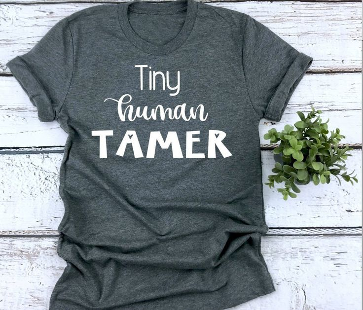 Humorous Shirt for Mother, Humorous Instructor Shirt, Present for Instructor, Tiny Human Tamer, Mother of Toddlers