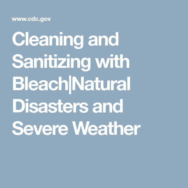 Cleaning and Sanitizing with Bleach Natural Disasters and Severe Weather