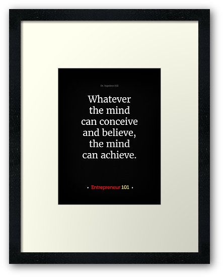 http://www.redbubble.com/people/uniqueanduseful/works/25267050-entrepreneur-101-whatever-the-mind-can-conceive-and-believe-the-mind-can-achieve?asc=u