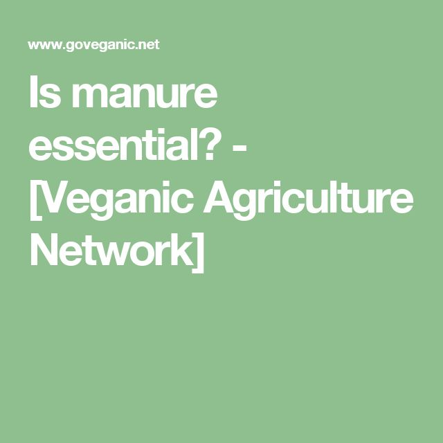 Is manure essential? - [Veganic Agriculture Network]