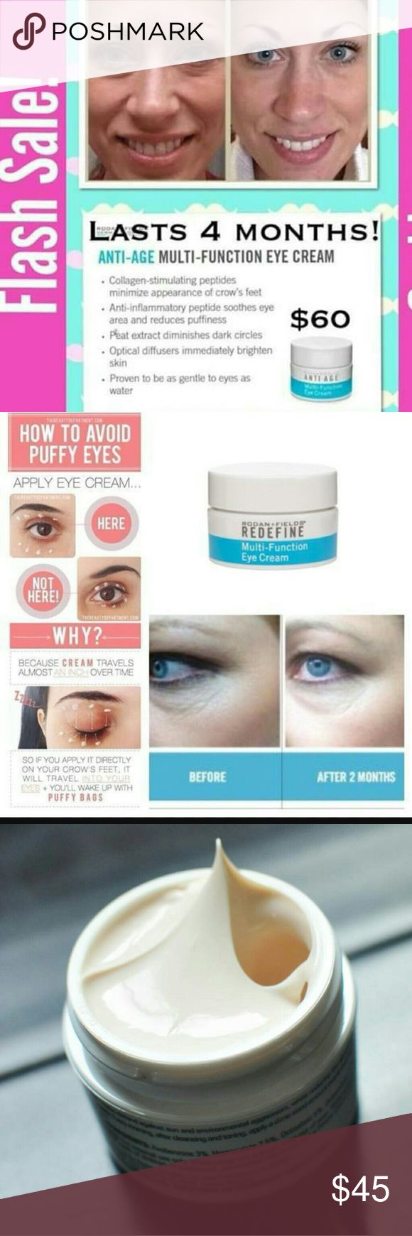 ?BRAND NEW Rodan + Fields Multi-Function Eye Cream Rodan + Fields an award winning company. Number one in anti- aging. Created by 2 dermatologists. REDEFINE Multi-Function Eye Cream combines powerful peptides to minimize the appearance of crow?s feet and help reduce the appearance of puffiness and dark circles under your eyes. This formula is ideal for maintaining the delicate skin around the eyes and special optical diffusers noticeably brighten the eye area. ??SAVE $15 now. ?BONUS…