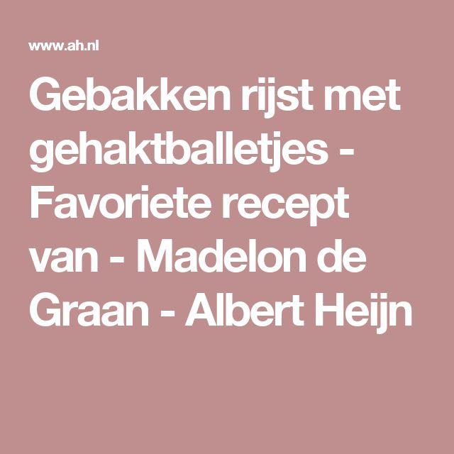 Gebakken rijst met gehaktballetjes - Favoriete recept van - Madelon de Graan - Albert Heijn