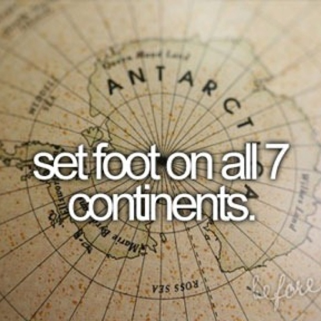 I've been on 6 out of 7...so just need to figure out how to get onto Antarctic soil...