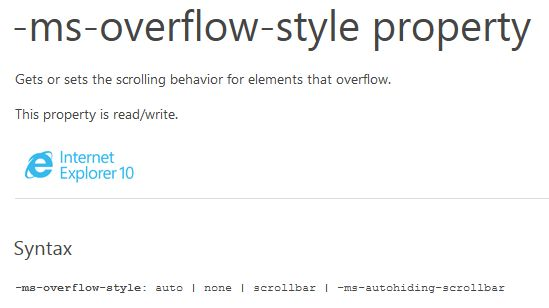 -ms-overflow-style property  Gets or sets the scrolling behavior for elements that overflow.  -ms-overflow-style: auto | none | scrollbar | -ms-autohiding-scrollbar