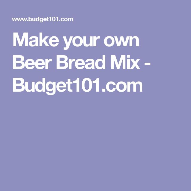 Make your own Beer Bread Mix - Budget101.com