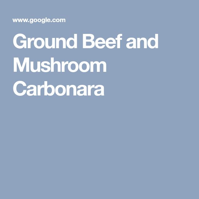 Ground Beef and Mushroom Carbonara