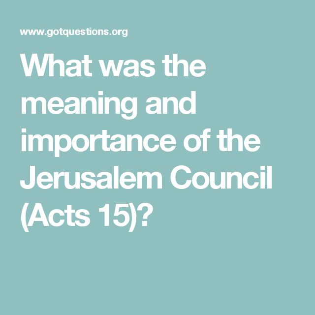 What was the meaning and importance of the Jerusalem Council (Acts 15)?