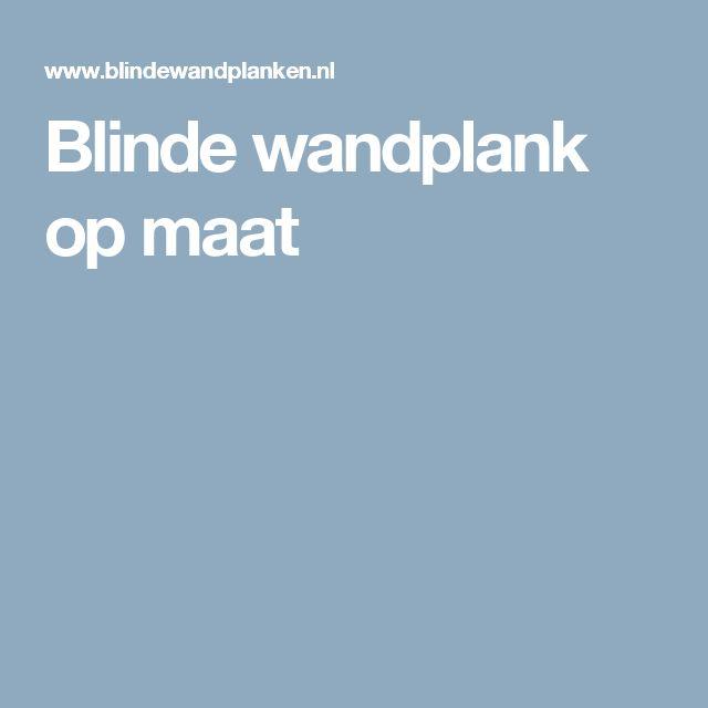 Blinde wandplank op maat