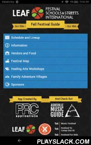 LEAF Festival 2015  Android App - playslack.com , The LEAF Festival App is updated for the 2015 Fall LEAF Festival! We've improved the descriptions for Artists, Vendors, Healing Arts Workshops, and Sponsors! Questions or feedback about the App? Please come meet the PRC Applications / Asheville Music Guide team at our booth next to the LEAF Outreach Tent!