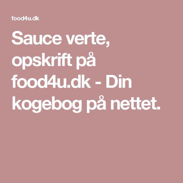 Sauce verte, opskrift på food4u.dk - Din kogebog på nettet.
