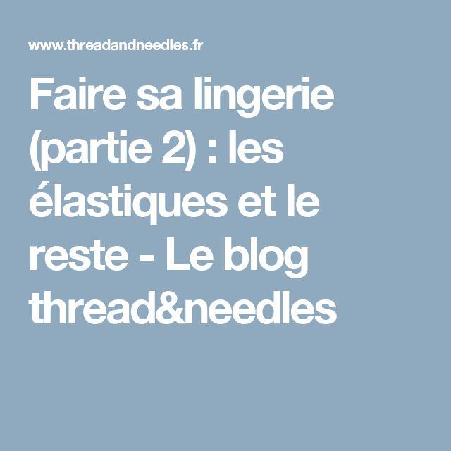 Faire sa lingerie (partie 2) : les élastiques et le reste - Le blog thread&needles