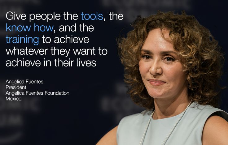 Give people the tools, the know how, and the training to achieve whatever they want to achieve in their lives. - Angelica Fuentes