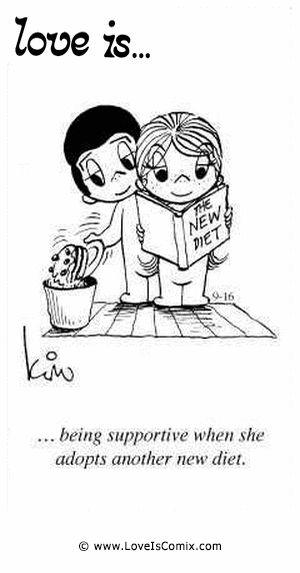 El amor es ... ser solidario cuando ella adopta otra nueva dieta.