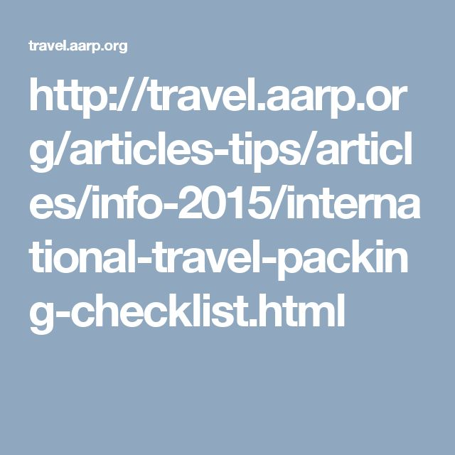 http://travel.aarp.org/articles-tips/articles/info-2015/international-travel-packing-checklist.html