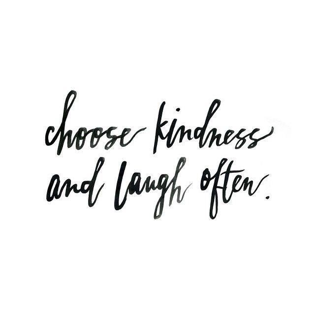 Choose Kindness, Laugh Often