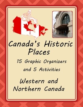 Canada's Historic Places - 15 Graphic Organizers, 5 Activi