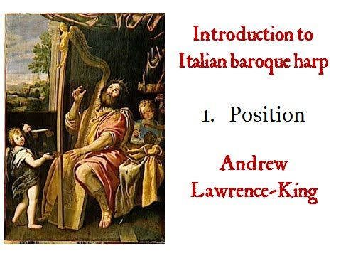 Introduction to Italian boroque harp - 1. Position - Andrew Lawrence-King introduces the essentials of baroque harp technique for the Italian triple harp -  https://www.youtube.com/watch?v=bIRuCNLD5IA